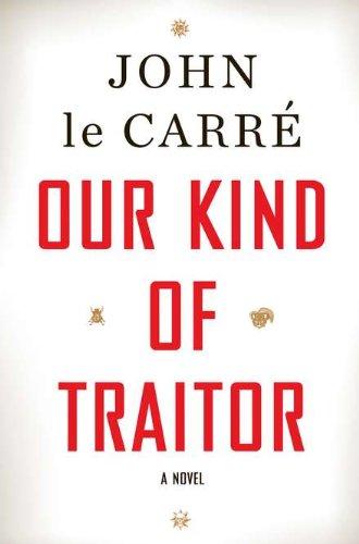 Our Kind of Traitor: A Novel, Le Carre, John
