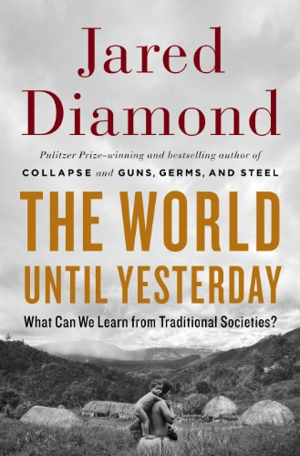 The World Until Yesterday: What Can We Learn from Traditional Societies?, Diamond, Jared