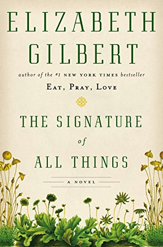 The Signature of All Things: A Novel, Gilbert, Elizabeth
