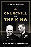 Churchill and the king : the wartime alliance of Winston Churchill and George VI / Kenneth Weisbrode
