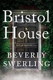 Bristol House: A Novel de Beverly Swerling