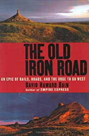 The Old Iron Road: An Epic of Rails, Roads,…