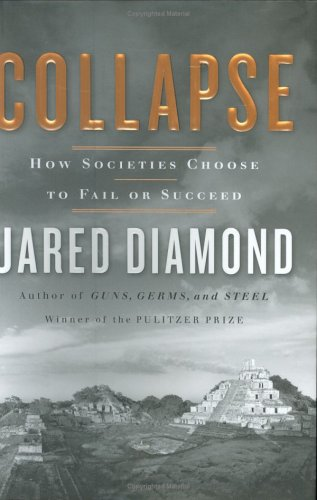 Collapse: How Societies Choose to Fail or Succeed - Jared Diamond