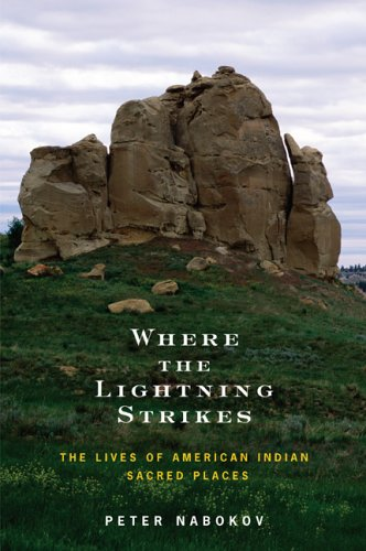 Where the Lightning Strikes: The Lives of American Indian Sacred Places, Nabokov, Peter