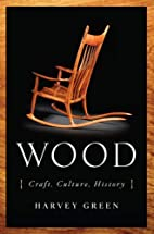 Wood: Craft, Culture, History by Harvey…