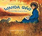 Wanda Gag: The Girl Who Lived to Draw by…