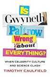 Is Gwyneth Paltrow wrong about everything? / Timothy Caulfield