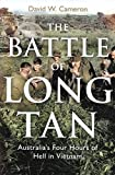 The battle of Long Tan : Australia's four hours of hell in Vietnam / David W. Cameron