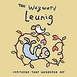 The wayward Leunig : cartoons that wandered off / Michael Leunig