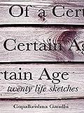 Of a certain age : twenty life sketches / Gopalkrishna Gandhi