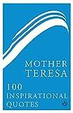 Mother Teresa : 100 inspirational quotes