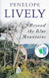 Beyond the blue mountains / Penelope Lively