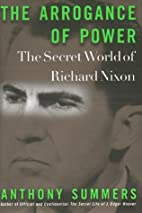 The Arrogance of Power. The Secret World of…