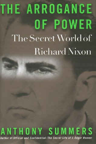 The Arrogance of Power: The Secret World of Richard Nixon, Summers, Anthony
