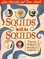 Squids Will Be Squids: Fresh Morals, Beastly…