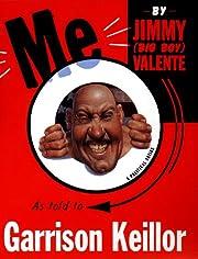 Me: by Jimmy (Big Boy) Valente von Garrison…