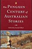 The Penguin century of Australian stories / edited by Carmel Bird ; with an introduction by Kerryn Goldsworthy