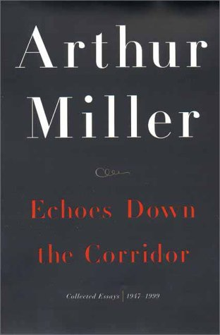 Echoes Down the Corridor: Collected Essays, 1944-2000, Arthur Miller