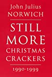Still more Christmas crackers, 1990-1999 : eing ten commonplace selections / by John Julius Norwich
