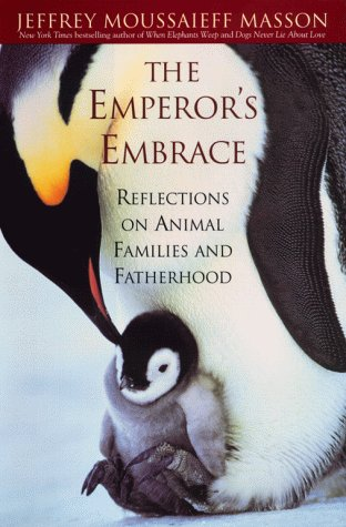 The Emperor's Embrace: Reflections On Animal Families And Fatherhood, Masson, Jeffrey Moussaief