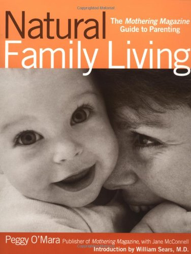 Natural Family Living: The Mothering Magazine Guide to Parenting by Peggy O'Mara