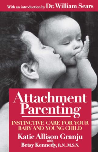 Attachment Parenting: Instinctive Care for Your Baby and Young Child by Katie Allison Granju