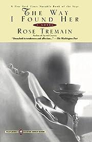 The Way I Found Her por Rose Tremain