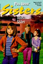 Substitute Sister (Full House Sisters) by…