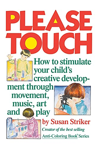 Please Touch: How to Stimulate Your Childs Creative Development by Susan Striker