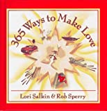 365 ways to make love / Lori Salkin & Rob Sperry