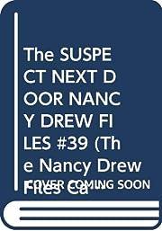 The SUSPECT NEXT DOOR NANCY DREW FILES #39…