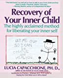 Recovery of Your Inner Child : The Highly Acclaimed Method for Liberating Your Inner Self