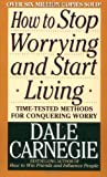 How to Stop Worrying and Start Living (Book) written by Dale Carnegie