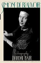 Simone de Beauvoir: A Biography by Deirdre…