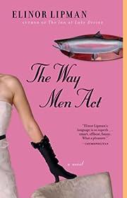 The Way Men Act: A Novel por Elinor Lipman