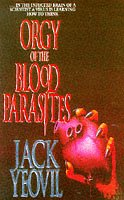 Orgy of the Blood Parasites de Jack Yeovil