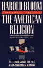 The American Religion: The Emergence of the Post-Christian Nation, by Bloom, H.