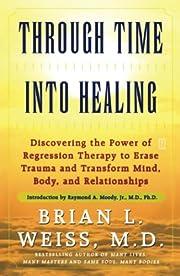 Through Time Into Healing por Brian L. Weiss