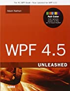 WPF 4.5 Unleashed by Adam Nathan