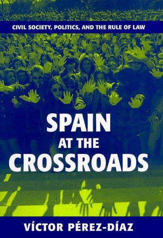 Spain at the Crossroads: Civil Society, Politics, and the Rule of Law, Pérez-Díaz, Víctor