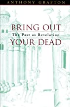 Bring Out Your Dead: The Past as Revelation…