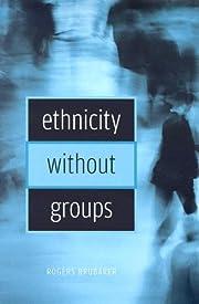 Ethnicity without Groups av Rogers Brubaker