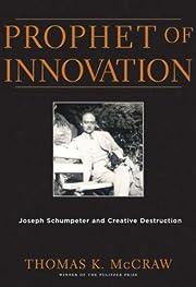 Prophet of innovation : Joseph Schumpeter…