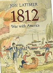 1812: War with America de Jon Latimer