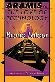 Aramis, or the Love of Technology by Bruno…