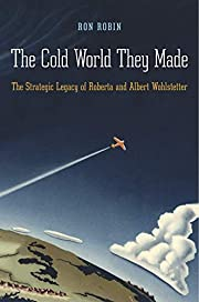 The Cold World They Made: The Strategic…