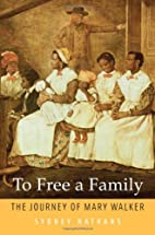 To Free a Family: The Journey of Mary Walker…