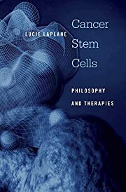 Cancer Stem Cells: Philosophy and Therapies…