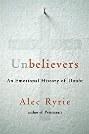 Unbelievers: An Emotional History of Doubt…