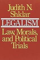 Legalism: Law, Morals, and Political Trials…